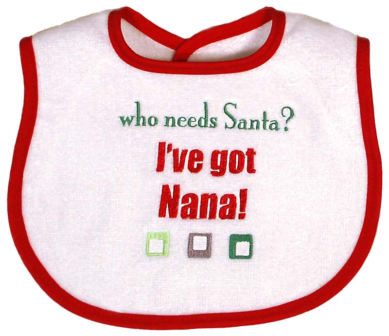 """""""Who needs Santa? I've got Nana"""" bib"""