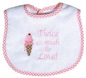 """Twice as Much to Love"" Twin Girl Bib"