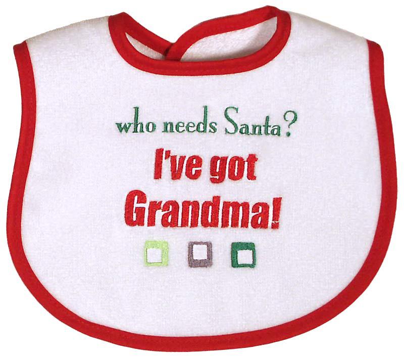 """Who needs Santa? I've got Grandma"" bib"